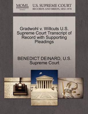 Gradwohl V. Willcuts U.S. Supreme Court Transcript of Record with Supporting Pleadings - Deinard, Benedict, and U S Supreme Court (Creator)
