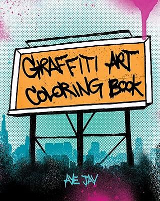 Graffiti Art Coloring Book - Morano, Aye Jay
