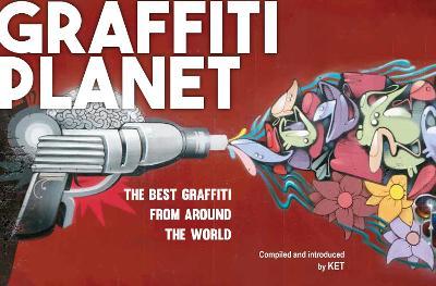 Graffiti Planet: The Best Graffiti from Around the World - Ket, Alan
