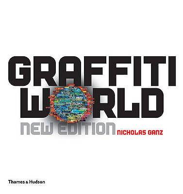 Graffiti World: Street Art from Five Continents - Ganz, Nicholas, and Manco, Tristan (Editor)