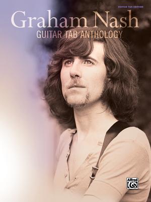 Graham Nash -- Guitar Tab Anthology: Guitar Tab - Nash, Graham
