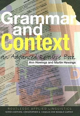 Grammar and Context: An Advanced Resource Book - Hewings, Ann, and Hewings, Martin