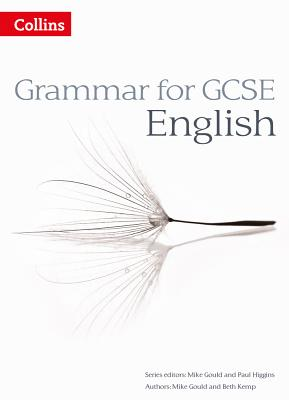 Grammar for GCSE English - Gould, Mike (Series edited by), and Kemp, Beth, and Higgins, Paul (Series edited by)