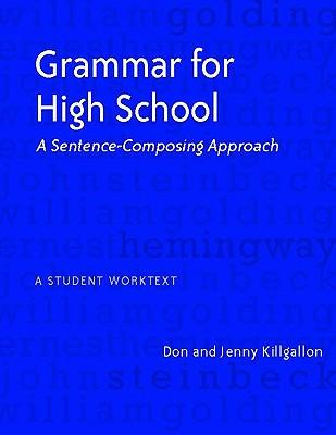 Grammar for High School: A Sentence-Composing Approach---A Student Worktext - Killgallon, Donald, and Killgallon, Jenny