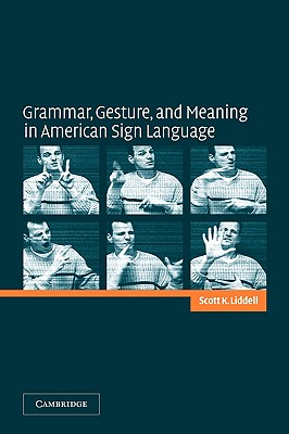 Grammar, Gesture, and Meaning in American Sign Language - Liddell, Scott K, and Scott K, Liddell