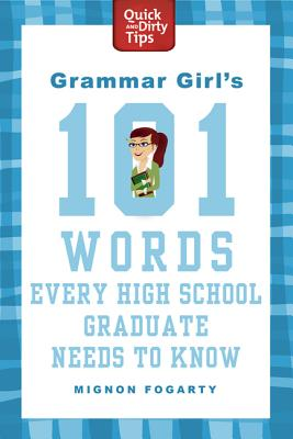 Grammar Girl's 101 Words Every High School Graduate Needs to Know - Fogarty, Mignon, and Rothschild, Emily (Editor)