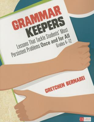 Grammar Keepers: Lessons That Tackle Students' Most Persistent Problems Once and for All, Grades 4-12 - Bernabei, Gretchen S.