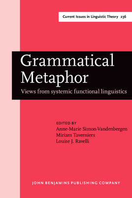 Grammatical Metaphor: Views from Systemic Functional Linguistics - Simon-Vandenbergen, Anne-Marie (Editor), and Taverniers, Miriam (Editor), and Ravelli, Louise J, Dr. (Editor)