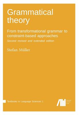 Grammatical Theory: From Transformational Grammar to Constraint-Based Approaches. Second Revised and Extended Edition. Vol. I. - Muller, Stefan