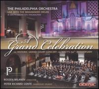 Grand Celebration: The Historic Court Concert for Macy's 150th Anniversary - Peter Richard Conte (organ); Philadelphia Orchestra; Rossen Milanov (conductor)