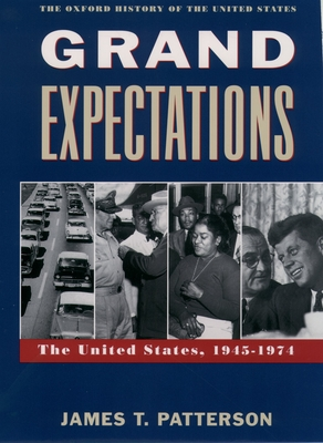 Grand Expectations: The United States, 1945-1974 - Patterson, James T
