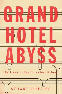 Grand Hotel Abyss: The Lives of the Frankfurt School - Jeffries, Stuart