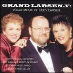 Grand Larsen-y: Vocal Music of Libby Larsen