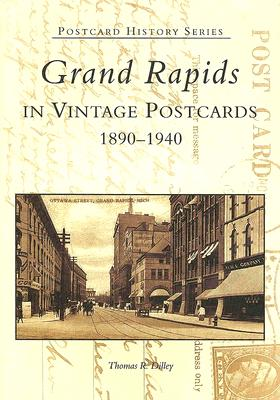 Grand Rapids: In Vintage Postcards 1890-1940 - Dilley, Thomas R