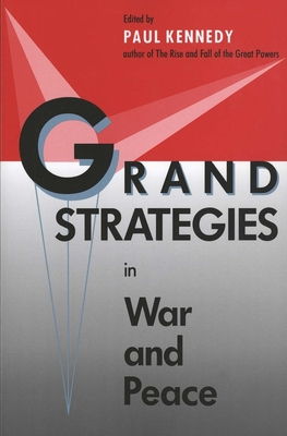Grand Strategies in War and Peace - Kennedy, Paul (Editor)