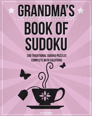 Grandma's Book of Sudoku: 200 Traditional Sudoku Puzzles in Easy, Medium and Hard - Media, Clarity