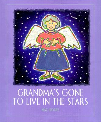 Grandma's Gone to Live in the Stars - Haynes, Max