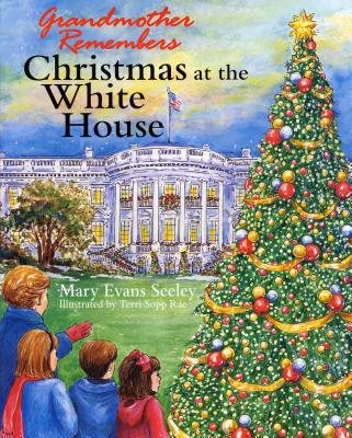 Grandmother Remembers Christmas at the White House - Seeley, Mary E