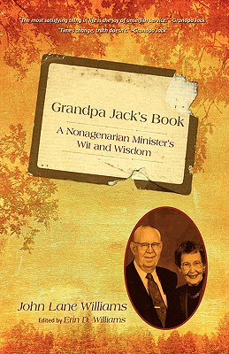 Grandpa Jack's Book: A Nonagenarian Minister's Wit and Wisdom - Williams, John Lane, and Williams, Erin D (Editor)