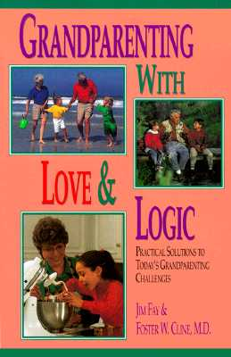 Grandparenting with Love and Logic: Practical Solutions to Today's Grandparenting Challenges - Fay, Jim, and Cline M D, Foster W