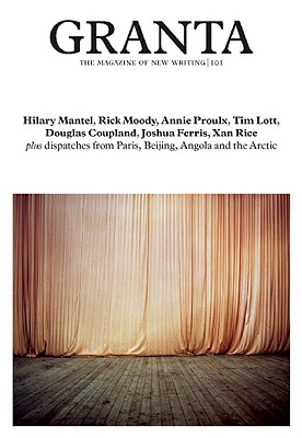 Granta 101 - Mantel, Hilary, and Moody, Rick, and Proulx, Annie