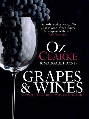 Grapes & Wines: A comprehensive guide to varieties and flavours - Clarke, Oz, and Rand, Margaret