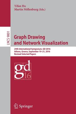 Graph Drawing and Network Visualization: 24th International Symposium, GD 2016, Athens, Greece, September 19-21, 2016, Revised Selected Papers - Hu, Yifan (Editor)