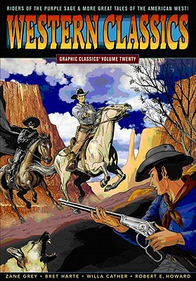 Graphic Classics Volume 20: Western Classics - Grey, Zane, and Howard, Robert E, and Harte, Bret