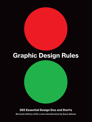 Graphic Design Rules: 365 Essential DOS and Don'ts - Adams, Sean, and Dawson, Peter, and Foster, John