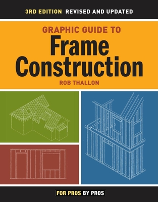 Graphic Guide to Frame Construction: Details for Builders and Designers - Thallon, Rob
