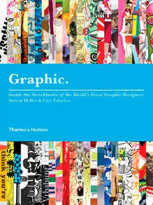 Graphic: Inside the Sketchbooks of the World's Great Graphic Designers - Heller, Steven, and Talarico, Lita
