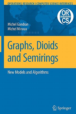 Graphs, Dioids and Semirings: New Models and Algorithms - Gondran, Michel, and Minoux, Michel