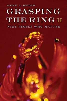 Grasping the Ring II: Nine People Who Matter - Budig, Gene A