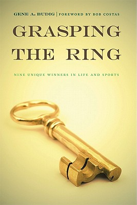 Grasping the Ring: Nine Unique Winners in Life and Sports - Budig, Gene A, and Costas, Bob (Foreword by)
