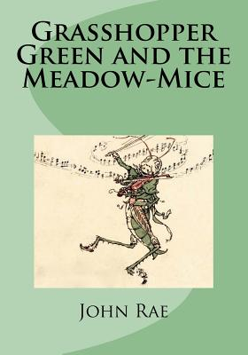 Grasshopper Green and the Meadow-Mice - Rae, John, MD