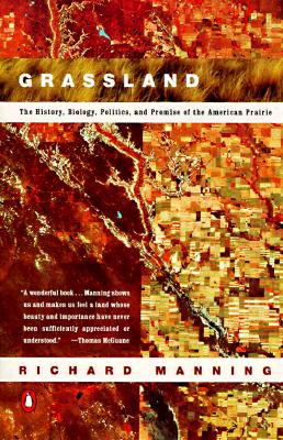 Grassland: The History, Biology, Politics and Promise of the American Prairie - Manning, Richard
