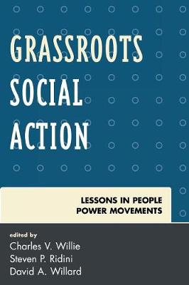 Grassroots Social Action: Lessons in People Power Movements - Willie, Charles V (Editor), and Ridini, Steven (Editor), and Willard, David (Editor)