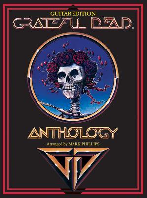 Grateful Dead -- Anthology: Guitar/Vocal - Grateful, Dead, and Grateful Dead, and Phillips, Mark (Composer)