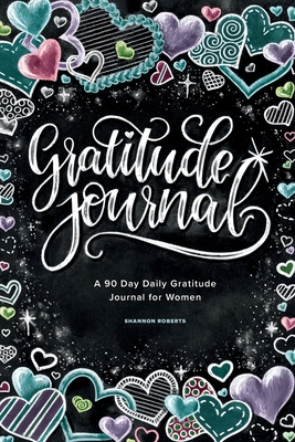 Gratitude Journal: A 90 Day Daily Gratitude Journal for Women - Roberts, Shannon, and Paige Tate & Co