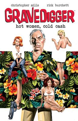 Gravedigger: Hot Women Cold Cash - Mills, Christopher, and Burchett, Rick (Artist)