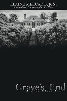 Grave's End: A True Ghost Story - Mercado, Elaine, and Holzer, Hans, PH.D. (Foreword by)