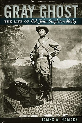 Gray Ghost: The Life of Col. John Singleton Mosby - Ramage, James A