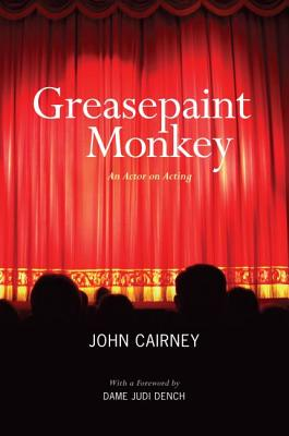 Greasepaint Monkey: An Actor on Acting - Cairney, John, and Dench, Judi (Foreword by)