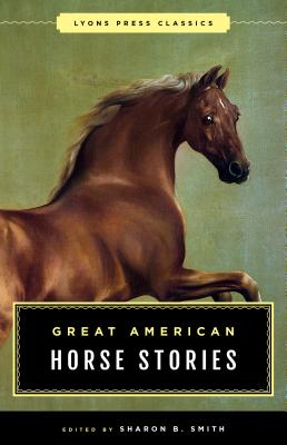 Great American Horse Stories: Lyons Press Classics - Smith, Sharon B