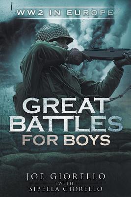 Great Battles for Boys: WW2 Europe - Giorello, Joe