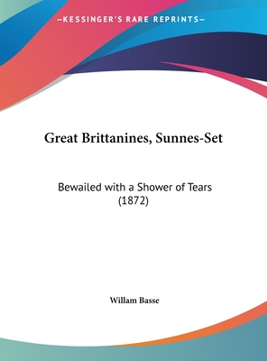 Great Brittanines, Sunnes-Set: Bewailed with a Shower of Tears (1872) - Basse, Willam
