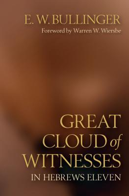 Great Cloud of Witnesses in Hebrews Eleven - Bullinger, E W