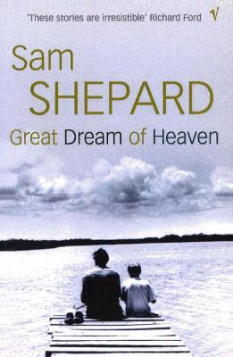 Great Dream Of Heaven - Shepard, Sam