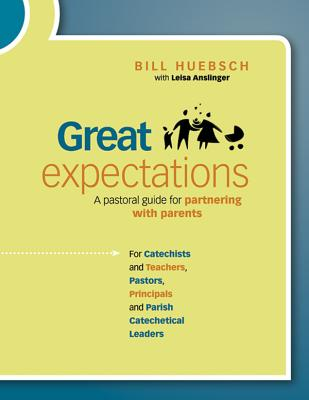 Great Expectations: A Pastoral Guide for Partnering with Parents - Huebsch, Bill, and Anslinger, Leisa