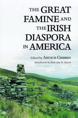 Great Famine & Irish Diaspora - Gribben, Arthur (Editor), and Harris, Ruth-Ann M (Introduction by)